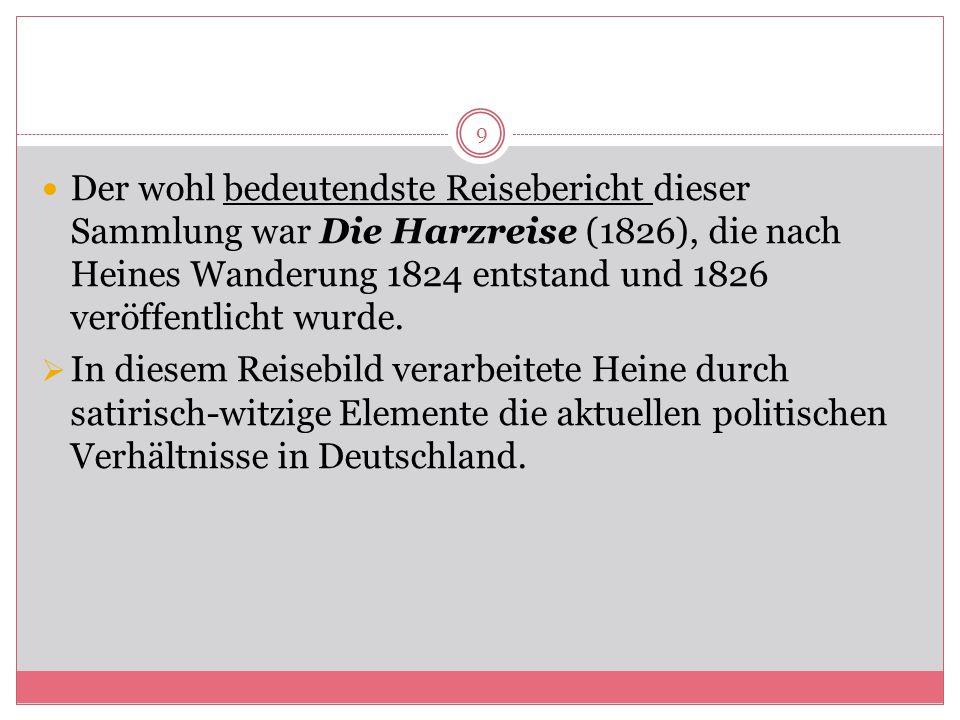 Der wohl bedeutendste Reisebericht dieser Sammlung war Die Harzreise (1826), die nach Heines Wanderung 1824 entstand und 1826 veröffentlicht wurde.
