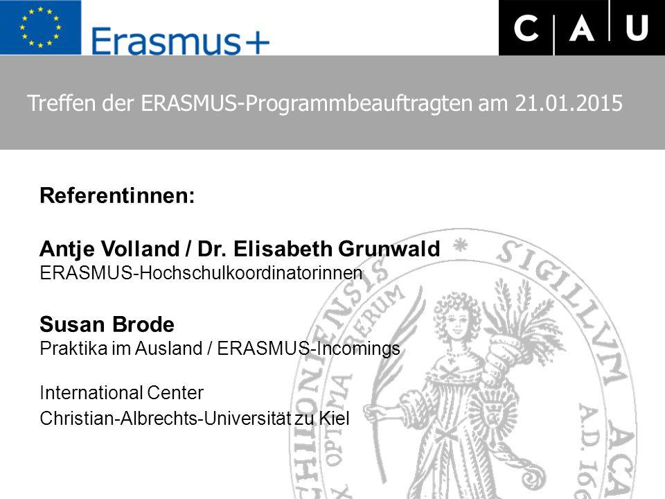Referentinnen: Antje Volland / Dr. Elisabeth Grunwald ERASMUS-Hochschulkoordinatorinnen Susan Brode Praktika im Ausland / ERASMUS-Incomings Internatio