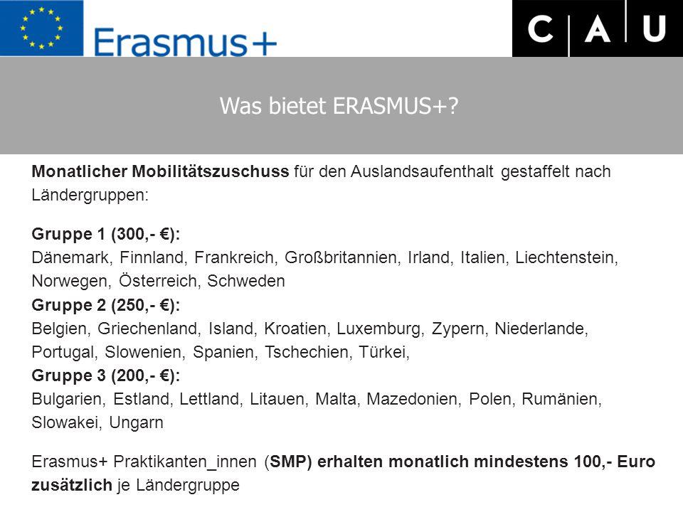 Was bietet ERASMUS+? Monatlicher Mobilitätszuschuss für den Auslandsaufenthalt gestaffelt nach Ländergruppen: Gruppe 1 (300,- €): Dänemark, Finnland,