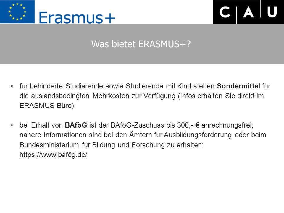 Was bietet ERASMUS+? für behinderte Studierende sowie Studierende mit Kind stehen Sondermittel für die auslandsbedingten Mehrkosten zur Verfügung (Inf