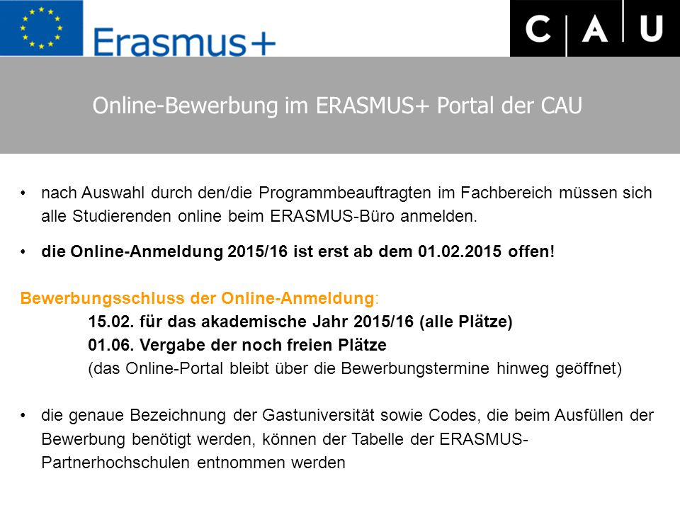 Online-Bewerbung im ERASMUS+ Portal der CAU nach Auswahl durch den/die Programmbeauftragten im Fachbereich müssen sich alle Studierenden online beim ERASMUS-Büro anmelden.