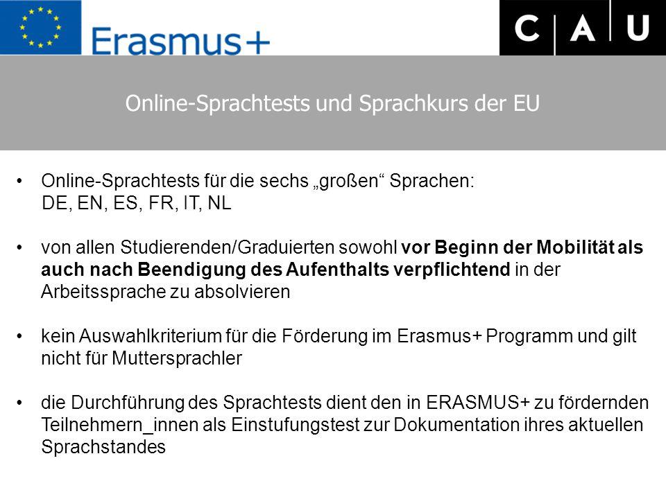 """Online-Sprachtests und Sprachkurs der EU Online-Sprachtests für die sechs """"großen Sprachen: DE, EN, ES, FR, IT, NL von allen Studierenden/Graduierten sowohl vor Beginn der Mobilität als auch nach Beendigung des Aufenthalts verpflichtend in der Arbeitssprache zu absolvieren kein Auswahlkriterium für die Förderung im Erasmus+ Programm und gilt nicht für Muttersprachler die Durchführung des Sprachtests dient den in ERASMUS+ zu fördernden Teilnehmern_innen als Einstufungstest zur Dokumentation ihres aktuellen Sprachstandes"""