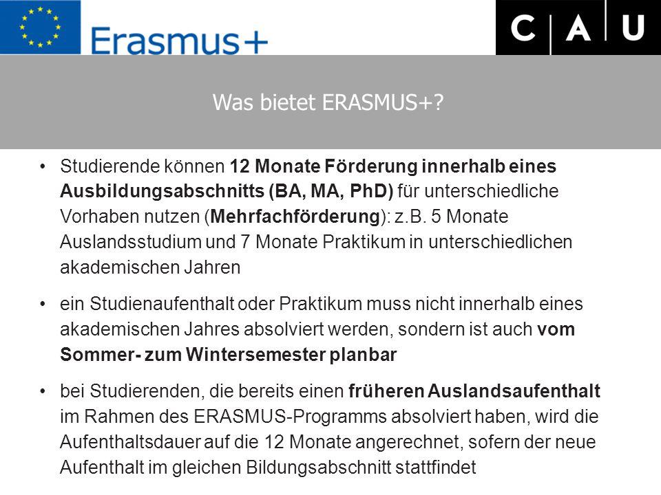 Was bietet ERASMUS+? Studierende können 12 Monate Förderung innerhalb eines Ausbildungsabschnitts (BA, MA, PhD) für unterschiedliche Vorhaben nutzen (