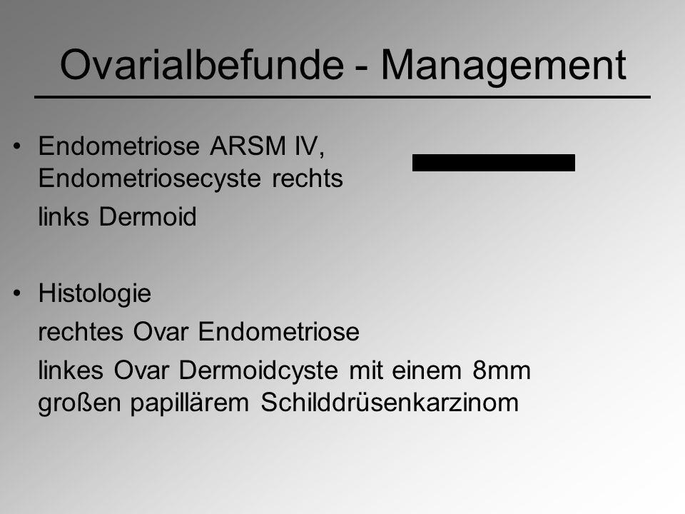 Ovarialbefunde - Management Endometriose ARSM IV, Endometriosecyste rechts links Dermoid Histologie rechtes Ovar Endometriose linkes Ovar Dermoidcyste