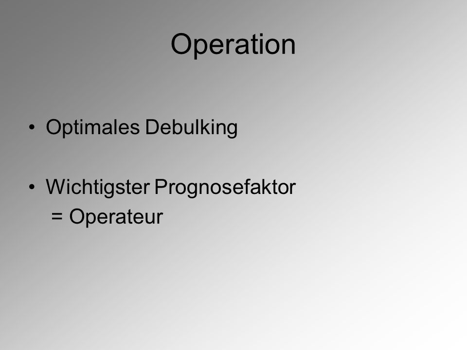 Operation Optimales Debulking Wichtigster Prognosefaktor = Operateur
