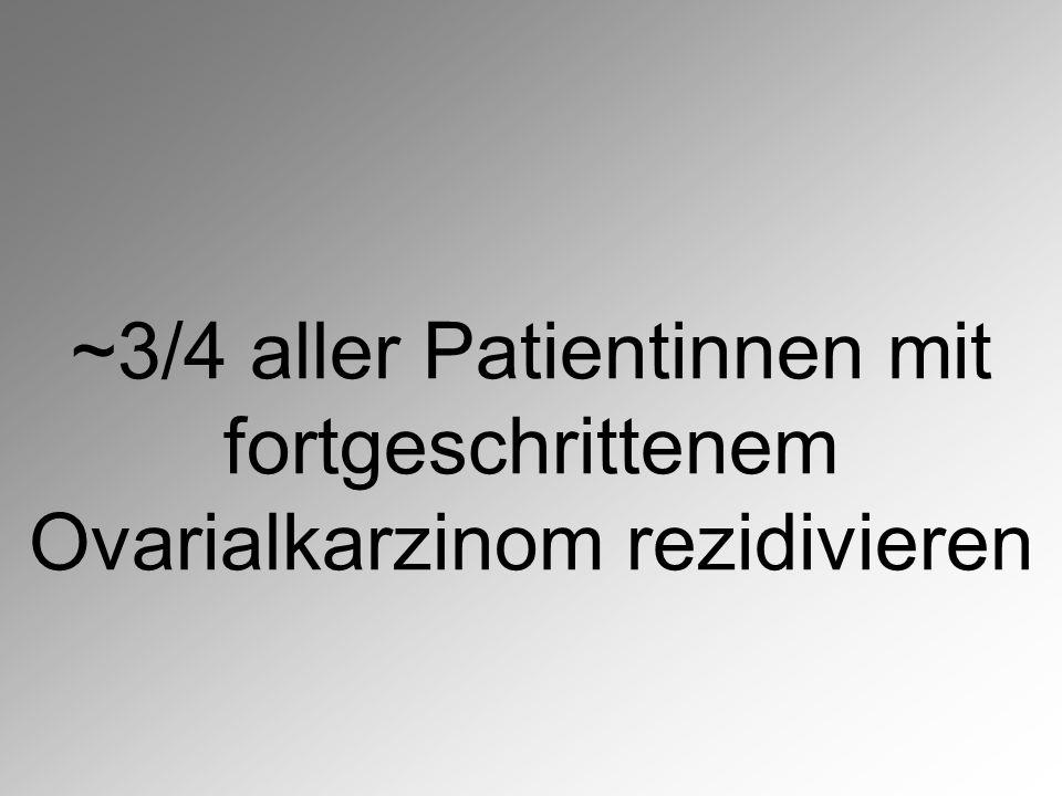 ~3/4 aller Patientinnen mit fortgeschrittenem Ovarialkarzinom rezidivieren