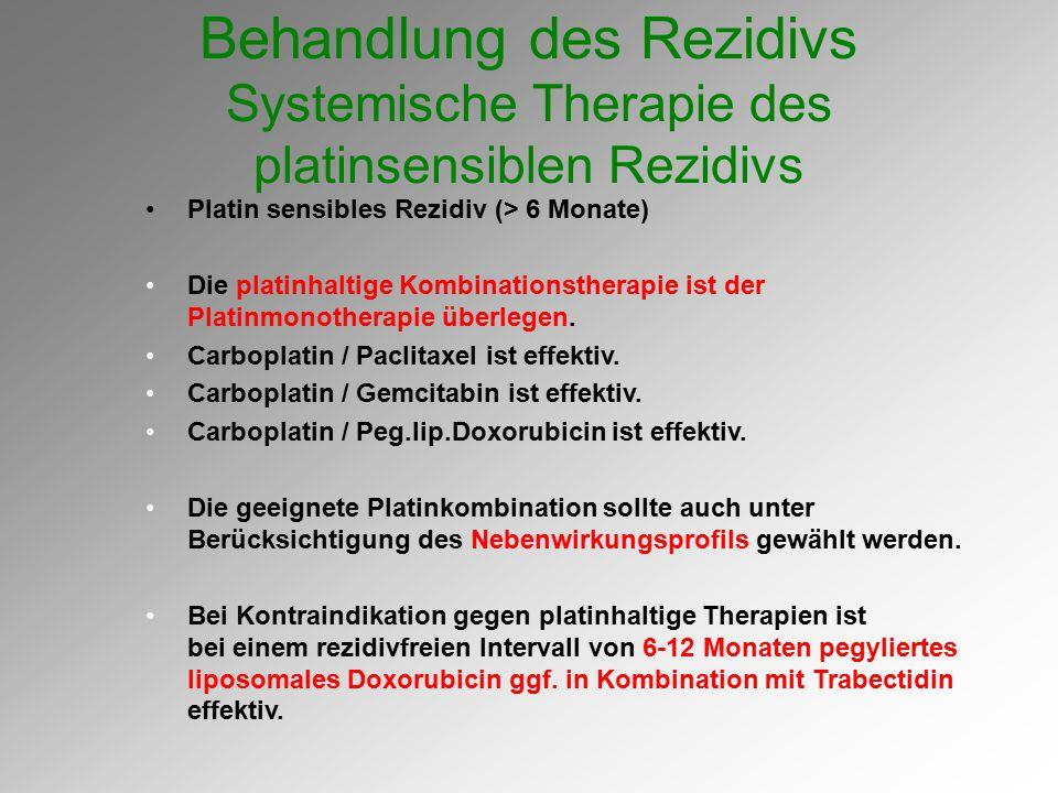 Behandlung des Rezidivs Systemische Therapie des platinsensiblen Rezidivs Platin sensibles Rezidiv (> 6 Monate) Die platinhaltige Kombinationstherapie