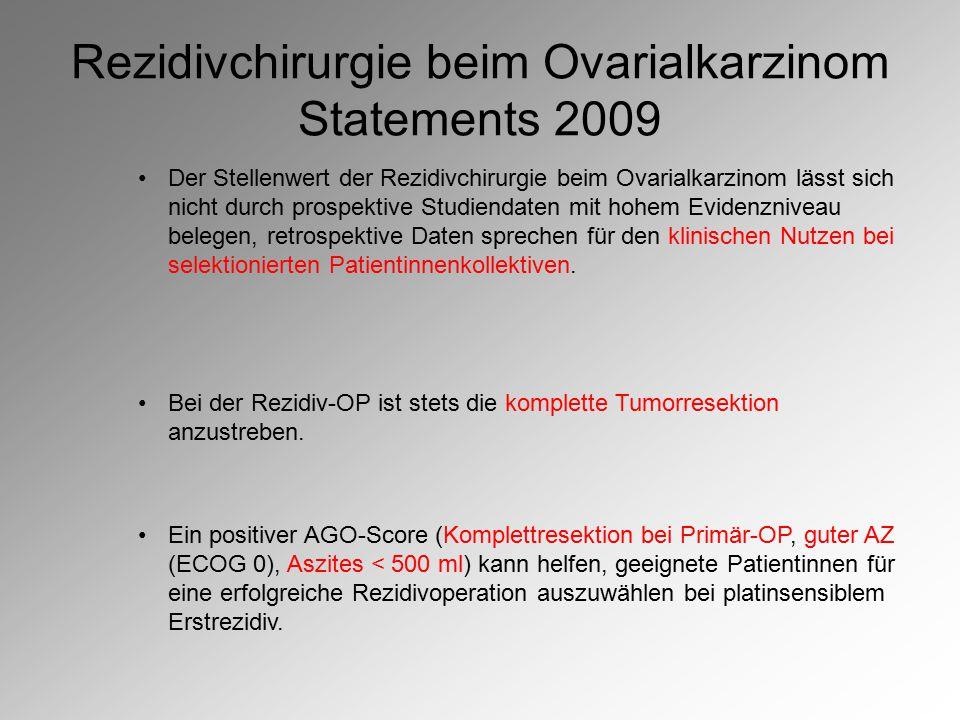 Rezidivchirurgie beim Ovarialkarzinom Statements 2009 Der Stellenwert der Rezidivchirurgie beim Ovarialkarzinom lässt sich nicht durch prospektive Stu