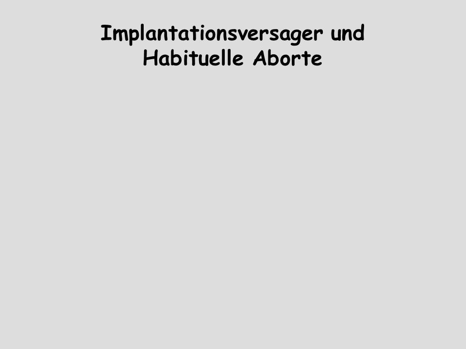 Implantationsversager und Habituelle Aborte