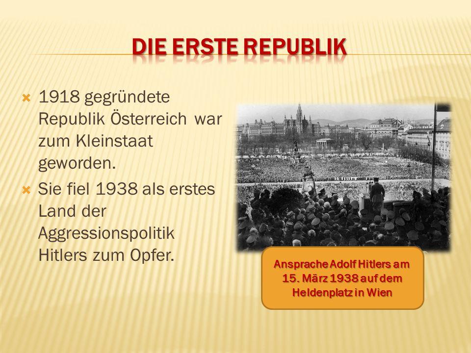  1918 gegründete Republik Österreich war zum Kleinstaat geworden.  Sie fiel 1938 als erstes Land der Aggressionspolitik Hitlers zum Opfer. Ansprache