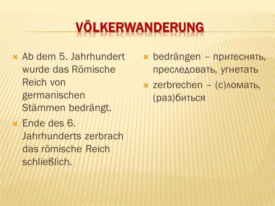  Ab dem 5. Jahrhundert wurde das Römische Reich von germanischen Stämmen bedrängt.  Ende des 6. Jahrhunderts zerbrach das römische Reich schließlich