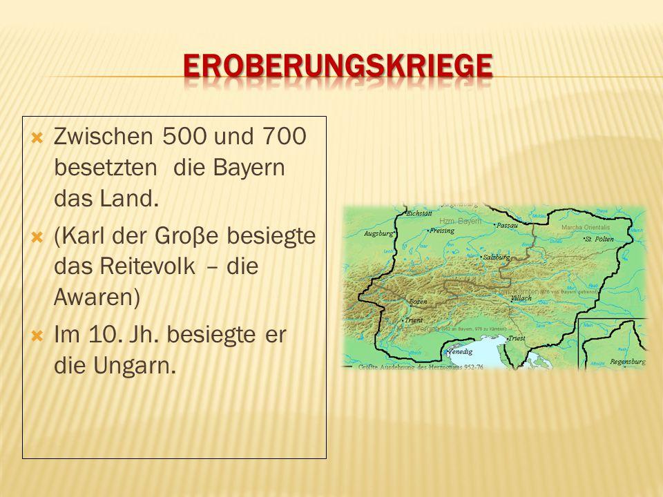  Zwischen 500 und 700 besetzten die Bayern das Land.  (Karl der Groβe besiegte das Reitevolk – die Awaren)  Im 10. Jh. besiegte er die Ungarn.