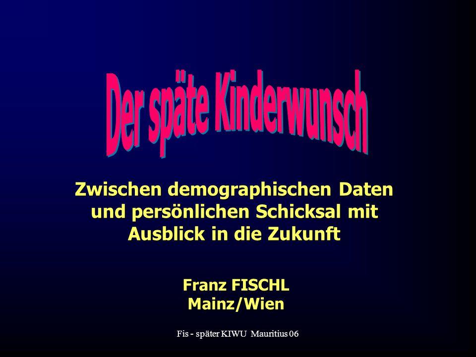 Fis - später KIWU Mauritius 06 Franz FISCHL Mainz/Wien Zwischen demographischen Daten und persönlichen Schicksal mit Ausblick in die Zukunft