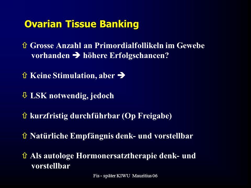 Fis - später KIWU Mauritius 06 Ovarian Tissue Banking  Grosse Anzahl an Primordialfollikeln im Gewebe vorhanden  höhere Erfolgschancen.