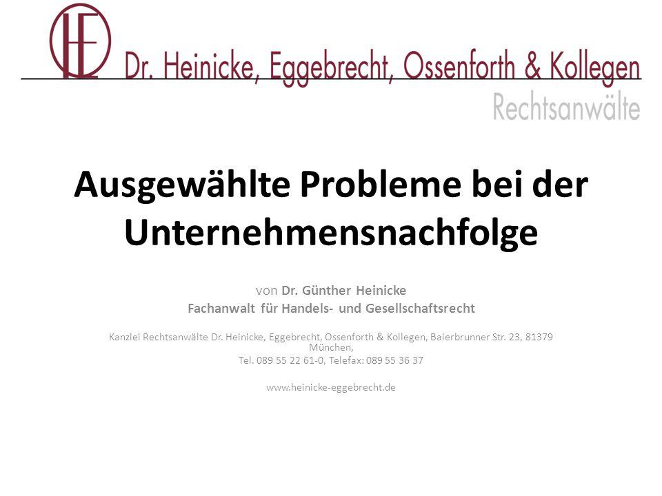 Ausgewählte Probleme bei der Unternehmensnachfolge von Dr. Günther Heinicke Fachanwalt für Handels- und Gesellschaftsrecht Kanzlei Rechtsanwälte Dr. H