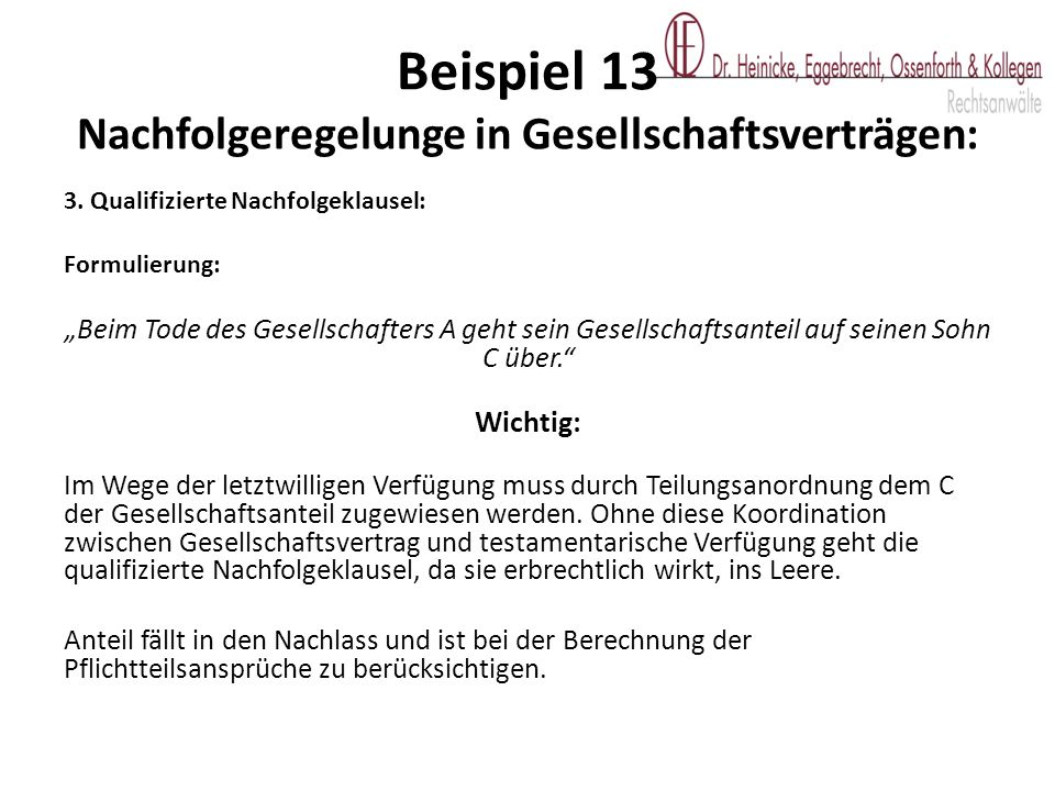 """3. Qualifizierte Nachfolgeklausel: Formulierung: """"Beim Tode des Gesellschafters A geht sein Gesellschaftsanteil auf seinen Sohn C über."""" Wichtig: Im W"""
