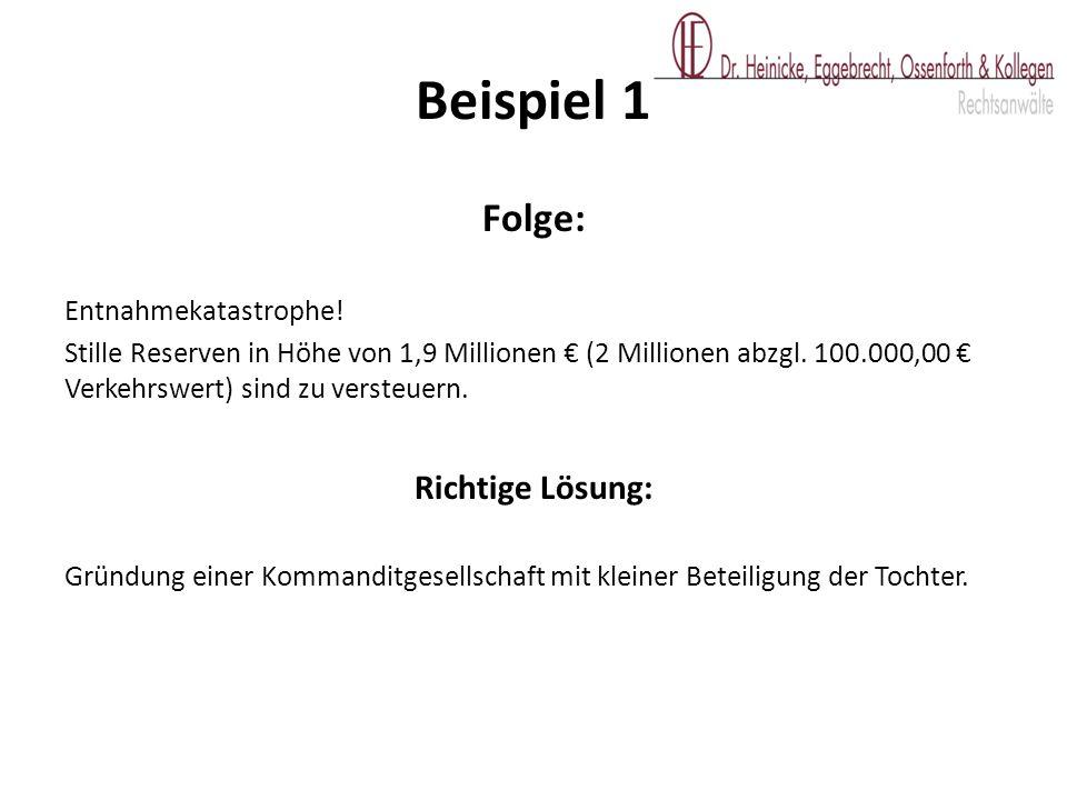 Folge: Entnahmekatastrophe! Stille Reserven in Höhe von 1,9 Millionen € (2 Millionen abzgl. 100.000,00 € Verkehrswert) sind zu versteuern. Richtige Lö