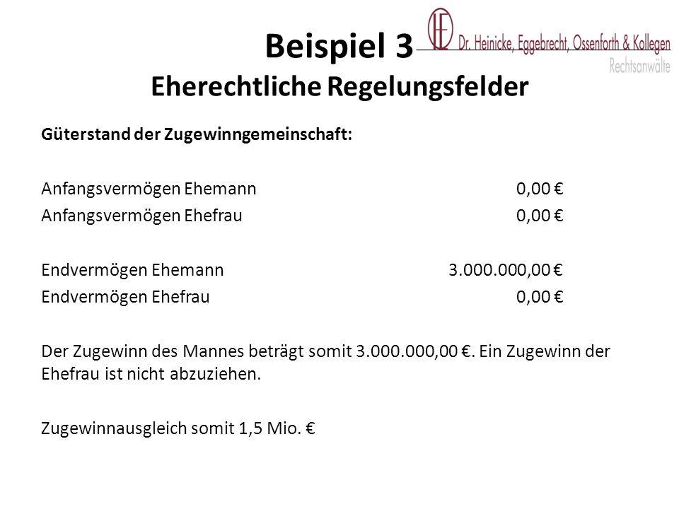 Güterstand der Zugewinngemeinschaft: Anfangsvermögen Ehemann0,00 € Anfangsvermögen Ehefrau0,00 € Endvermögen Ehemann 3.000.000,00 € Endvermögen Ehefra