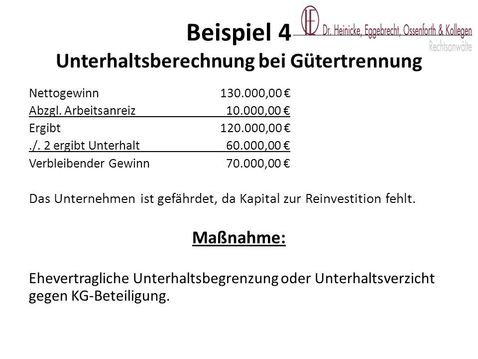 Nettogewinn130.000,00 € Abzgl. Arbeitsanreiz 10.000,00 € Ergibt120.000,00 €./. 2 ergibt Unterhalt 60.000,00 € Verbleibender Gewinn 70.000,00 € Das Unt