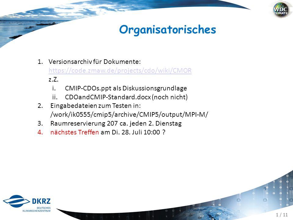 """2 / 11 CMIP[5,6,...] und CDOs Definition: file-c sind soweit wie möglich CMIP-konforme Dateien Definition: """"so weit wie möglich : vollständig für CMIP-Variablen Definition: CMIP5-Variablen sind die in standard_output.xls A.es gibt einen cdo operator """"cmor mit cdo cmor,var,tab,..."""