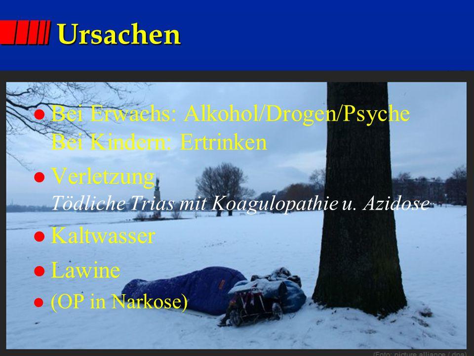 Ursachen l Bei Erwachs: Alkohol/Drogen/Psyche Bei Kindern: Ertrinken l Verletzung Tödliche Trias mit Koagulopathie u.