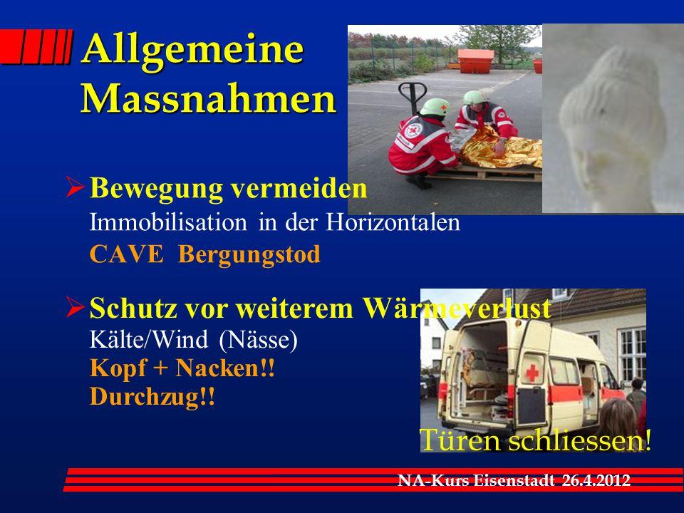 NA-Kurs Eisenstadt 26.4.2012 Türen schliessen!  Bewegung vermeiden Immobilisation in der Horizontalen CAVE Bergungstod Allgemeine Massnahmen  Schutz