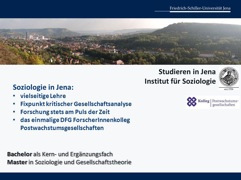 Studieren in Jena Institut für Soziologie Bachelor als Kern- und ErgänzungsfachBachelor als Kern- und Ergänzungsfach Master in Soziologie und Gesellsc