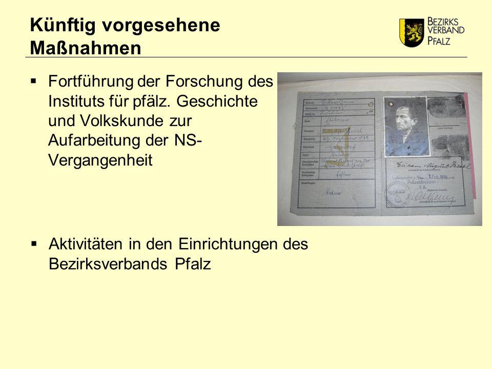 Künftig vorgesehene Maßnahmen  Fortführung der Forschung des Instituts für pfälz.