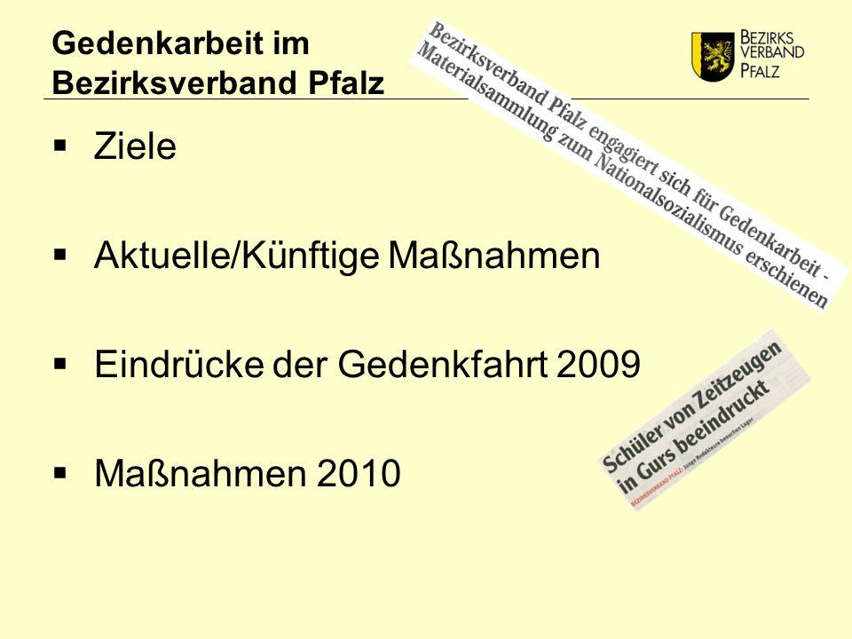  Ziele  Aktuelle/Künftige Maßnahmen  Eindrücke der Gedenkfahrt 2009  Maßnahmen 2010
