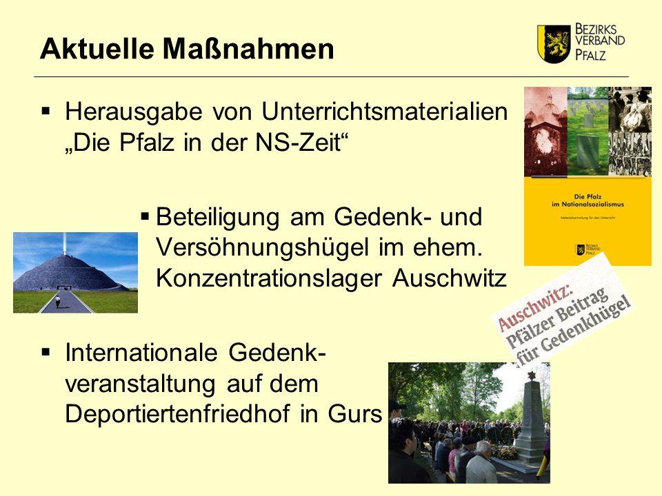 """Aktuelle Maßnahmen  Herausgabe von Unterrichtsmaterialien """"Die Pfalz in der NS-Zeit  Beteiligung am Gedenk- und Versöhnungshügel im ehem."""