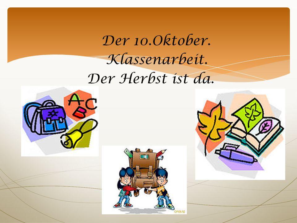 Der 10.Oktober. Klassenarbeit. Der Herbst ist da.
