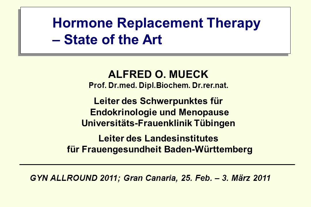 Hormone Replacement Therapy – State of the Art ALFRED O. MUECK Prof. Dr.med. Dipl.Biochem. Dr.rer.nat. Leiter des Schwerpunktes für Endokrinologie und