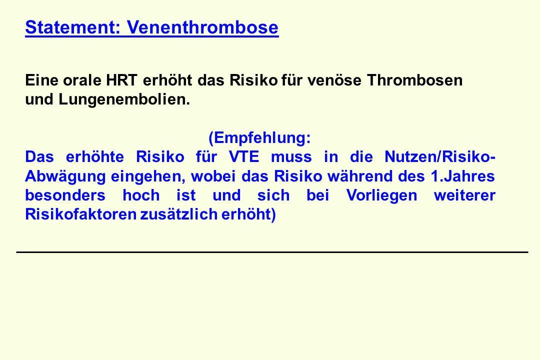 Statement: Venenthrombose Eine orale HRT erhöht das Risiko für venöse Thrombosen und Lungenembolien. (Empfehlung: Das erhöhte Risiko für VTE muss in d