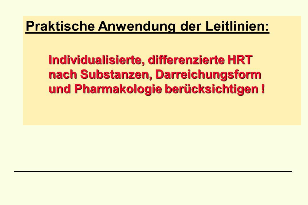 Individualisierte, differenzierte HRT nach Substanzen, Darreichungsform und Pharmakologie berücksichtigen ! Praktische Anwendung der Leitlinien: Indiv