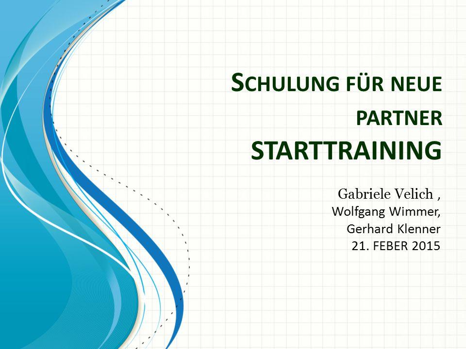 S CHULUNG FÜR NEUE PARTNER STARTTRAINING Gabriele Velich, Wolfgang Wimmer, Gerhard Klenner 21. FEBER 2015
