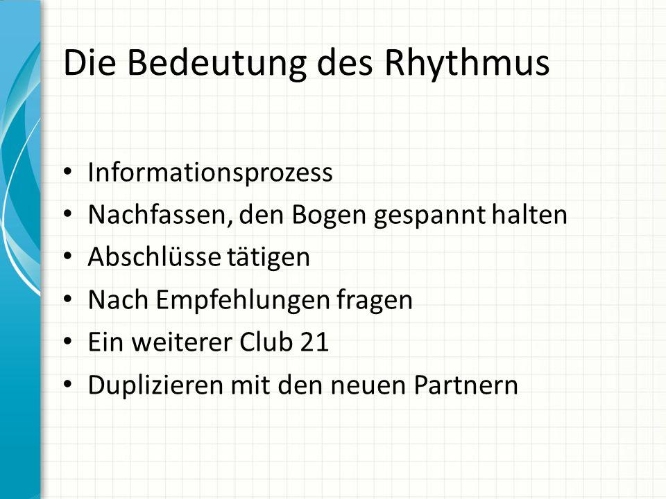 Die Bedeutung des Rhythmus Informationsprozess Nachfassen, den Bogen gespannt halten Abschlüsse tätigen Nach Empfehlungen fragen Ein weiterer Club 21