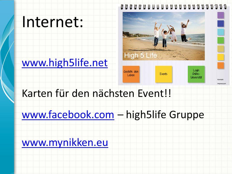 Internet: www.high5life.net Karten für den nächsten Event!! www.facebook.comwww.facebook.com – high5life Gruppe www.mynikken.eu