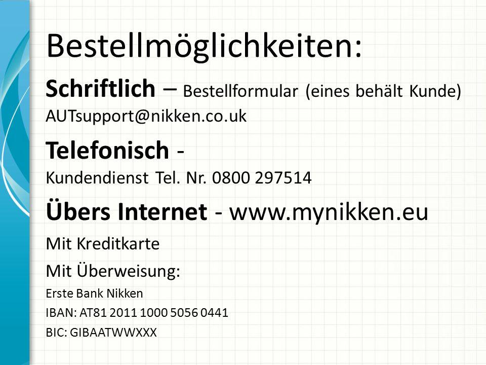 Bestellmöglichkeiten: Schriftlich – Bestellformular (eines behält Kunde) AUTsupport@nikken.co.uk Telefonisch - Kundendienst Tel. Nr. 0800 297514 Übers