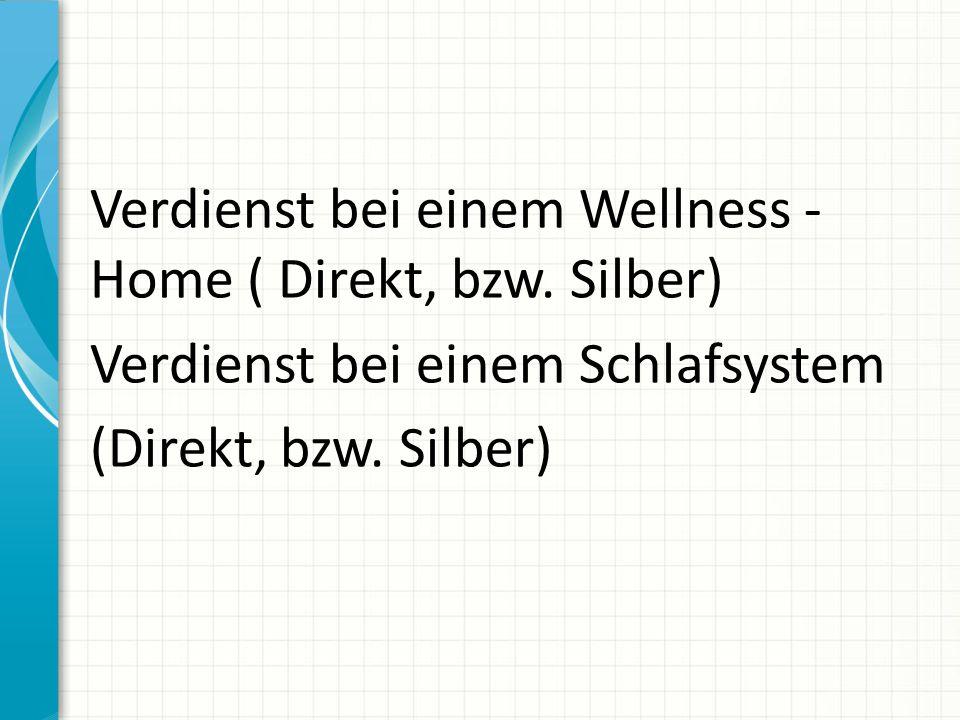 Verdienst bei einem Wellness - Home ( Direkt, bzw. Silber) Verdienst bei einem Schlafsystem (Direkt, bzw. Silber)