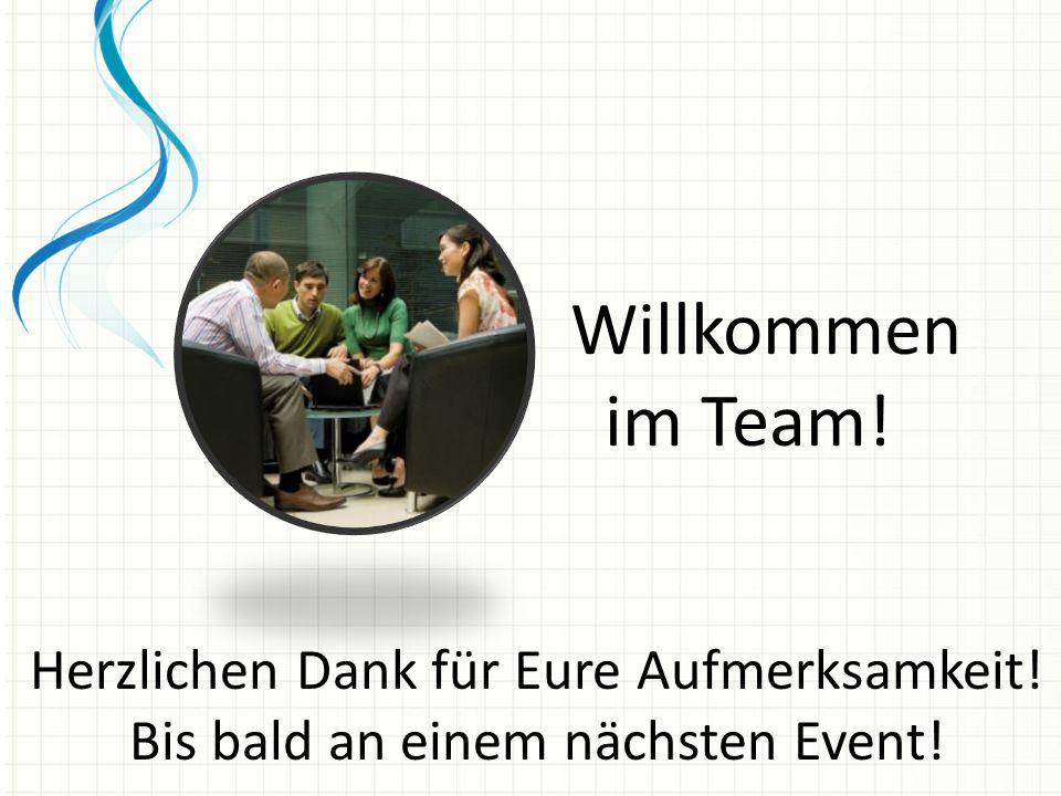 Willkommen im Team! Herzlichen Dank für Eure Aufmerksamkeit! Bis bald an einem nächsten Event!