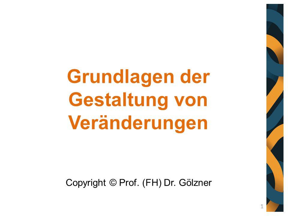 Grundlagen der Gestaltung von Veränderungen Copyright © Prof. (FH) Dr. Gölzner 1
