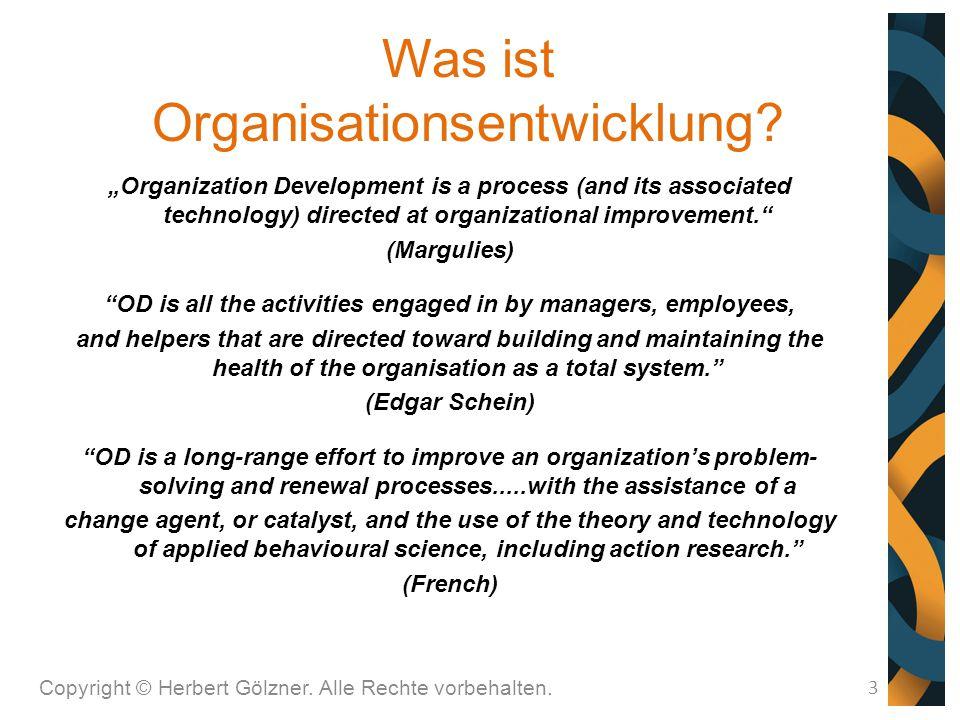 """Was ist Organisationsentwicklung? Copyright © Herbert Gölzner. Alle Rechte vorbehalten. 3 """"Organization Development is a process (and its associated t"""