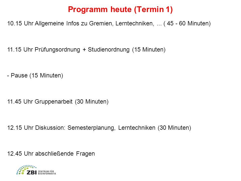 Programm heute (Termin 1) 10.15 Uhr Allgemeine Infos zu Gremien, Lerntechniken,...