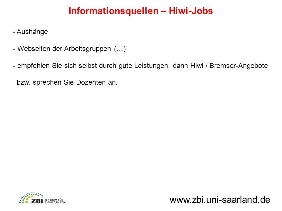 Informationsquellen – Hiwi-Jobs - Aushänge - Webseiten der Arbeitsgruppen (…) - empfehlen Sie sich selbst durch gute Leistungen, dann Hiwi / Bremser-Angebote bzw.