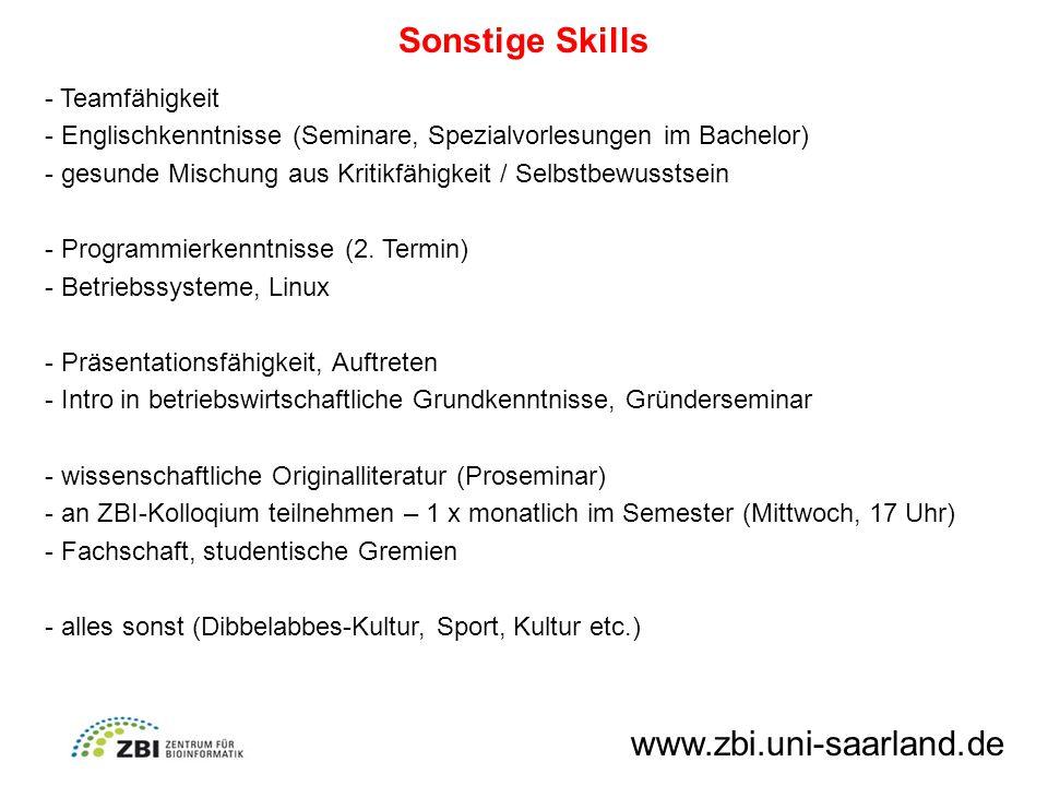 Sonstige Skills www.zbi.uni-saarland.de - Teamfähigkeit - Englischkenntnisse (Seminare, Spezialvorlesungen im Bachelor) - gesunde Mischung aus Kritikfähigkeit / Selbstbewusstsein - Programmierkenntnisse (2.