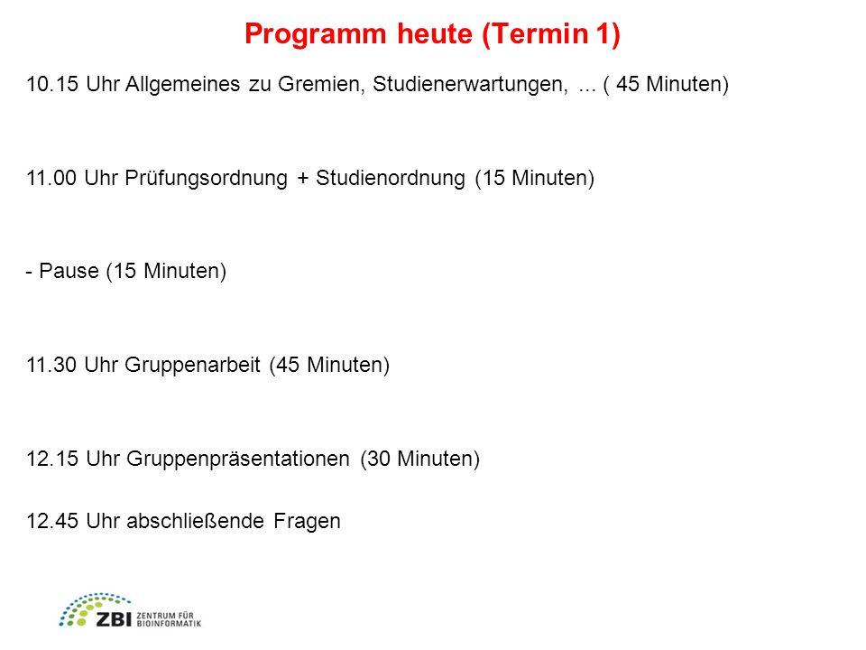 Programm heute (Termin 1) 10.15 Uhr Allgemeines zu Gremien, Studienerwartungen,...