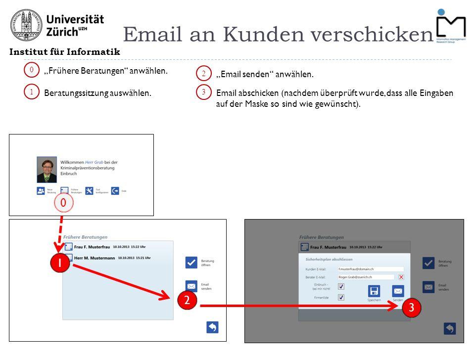 Institut für Informatik Email an Kunden verschicken 0 2 3 Email abschicken (nachdem überprüft wurde, dass alle Eingaben auf der Maske so sind wie gewü
