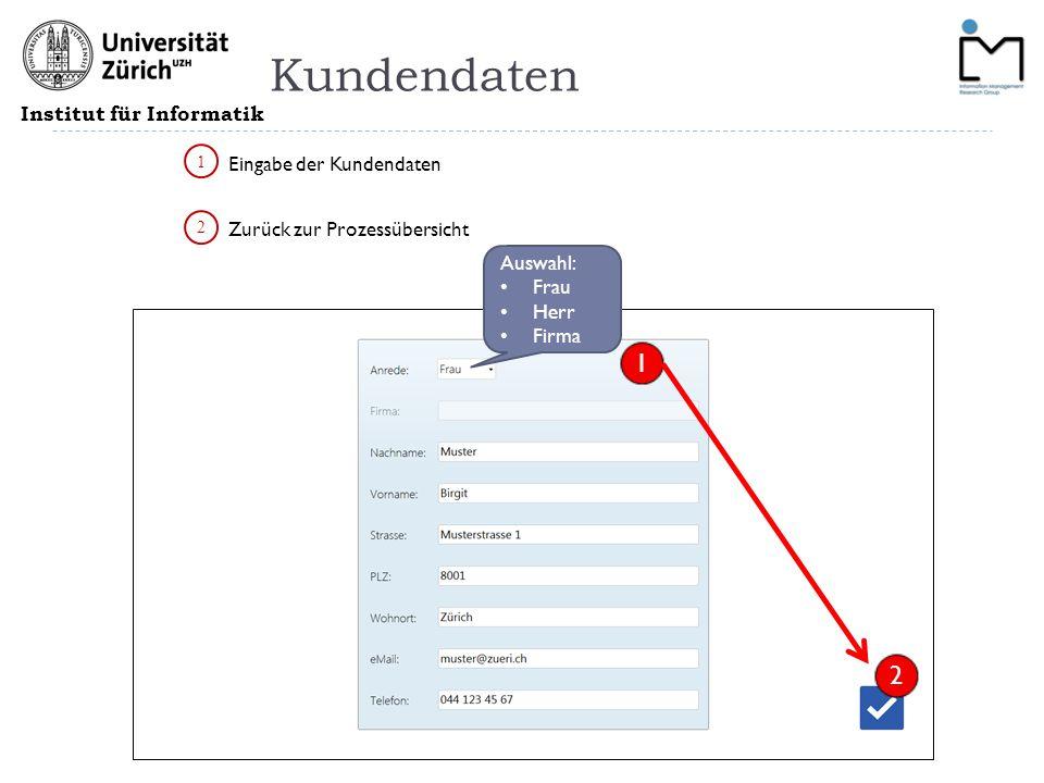 Institut für Informatik Kundendaten 1 2 Zurück zur Prozessübersicht Eingabe der Kundendaten 1 2 Auswahl: Frau Herr Firma