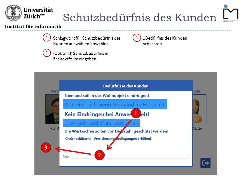 """Institut für Informatik Schutzbedürfnis des Kunden 1 2 3 """"Bedürfnis des Kunden"""" schliessen. (optional) Schutzbedürfnis in Freitextform eingeben Schlag"""