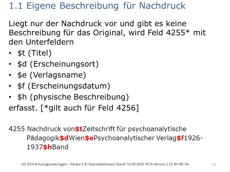 1.1 Eigene Beschreibung für Nachdruck Liegt nur der Nachdruck vor und gibt es keine Beschreibung für das Original, wird Feld 4255* mit den Unterfeldern $t (Titel) $d (Erscheinungsort) $e (Verlagsname) $f (Erscheinungsdatum) $h (physische Beschreibung) erfasst.